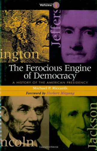 9781568331027: The Ferocious Engine of Democracy: A History of the American Presidency (Volume 1)