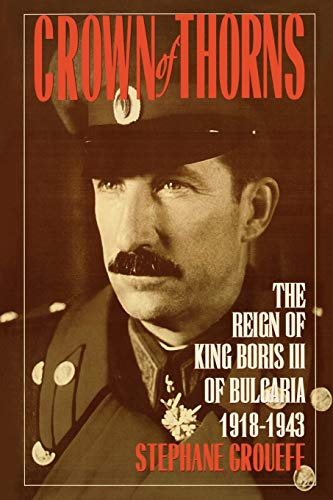 9781568331140: Crown of Thorns: The Reign of King Boris III of Bulgaria, 1918-1943