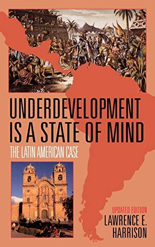 Underdevelopment Is a State of Mind: The Latin American Case: Harrison, Lawrence E.