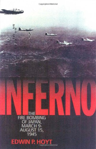 Inferno: The Firebombing of Japan, March 9-August 15, 1945: Hoyt, Edwin P.