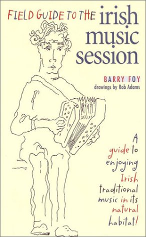 9781568331942: Field Guide to the Irish Music Session: An Authoritative Guide to Enjoying Irish Traditional Music in its Natural Habitat