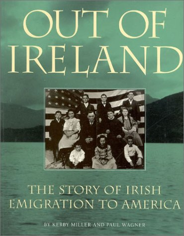 9781568332116: Out of Ireland: The Story of Irish Emmigration to America