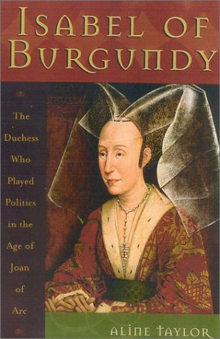 Isabel of Burgundy: The Duchess who Played Politics in the Age of Joan of Arc, 1397-1471 (signed)