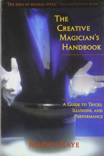 The Creative Magician's Handbook: A Guide to: Kaye, Marvin