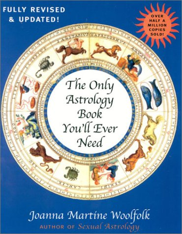 The Only Astrology Book You'll Ever Need, New Edition: Joanna Martine Woolfolk