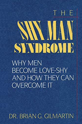 9781568332697: The Shy Man Syndrome: Why Men Become Love-Shy and How They Can Overcome It