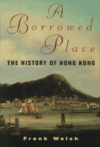 9781568360027: A Borrowed Place: The History of Hong Kong