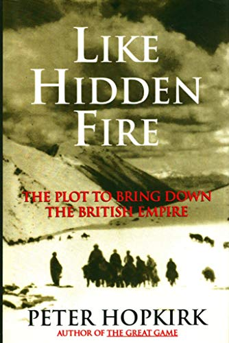 Like Hidden Fire: The Plot to Bring Down the British Empire: Hopkirk, Peter