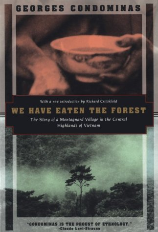 We Have Eaten the Forest: The Story of a Montagnard Village in the Central Highlands of Vietnam (Kodansha Globe) (1568360231) by Georges Condominas