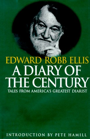 A Diary of the Century: Tales from America's Greatest Diarist: Ellis, Edward Robb- ...