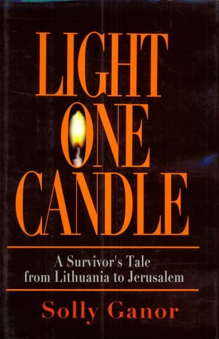 Light One Candle: A Survivor's Tale from Lithuania to Jerusalem: Ganor, Solly