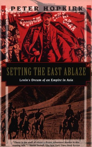9781568361024: Setting the East Ablaze: Lenins Dream of an Empire in Asia