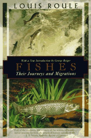 Fishes: Their Journeys and Migrations (Kodansha Globe): Roule, Louis, Beebe,