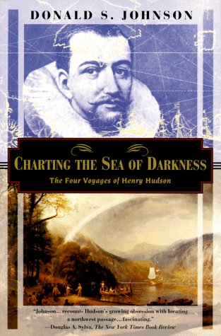 Charting the Sea of Darkness: The Four Voyages of Henry Hudson: Johnson, Donald S.