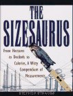 9781568361109: The Sizesaurus: From Hectares to Decibels to Calories, a Witty Compendium of Measurements
