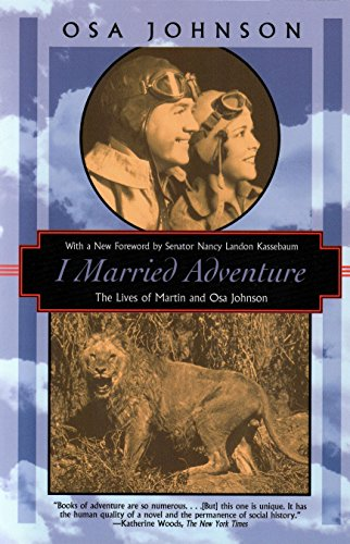 I Married Adventure: The Lives of Martin: Osa Johnson