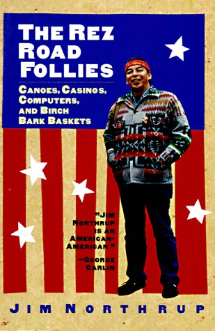 9781568362052: The Rez Road Follies: Canoes, Casinos, Computers, and Birch Bark Baskets