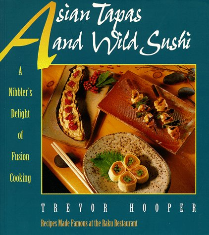 9781568362151: Asian Tapas and Wild Sushi: A Nibblers Delight of Fusion Cooking