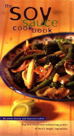 The Soy Sauce Cookbook: Explore the Flavor-Enhancing Power of Asia's Magic Ingredient: Keller,...