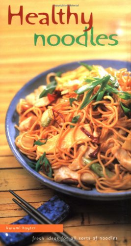 9781568363011: Healthy Noodles: Fresh Ideas for All Sorts of Noodles