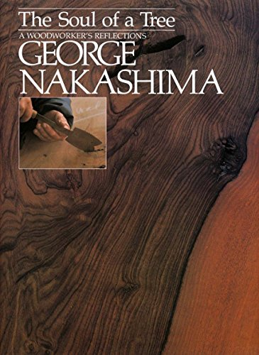The Soul of a Tree: A Master Woodworkers Reflections: George Nakashima