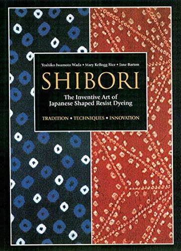 9781568363967: Shibori: The Inventive Art of Japanese Shaped Resist Dyeing