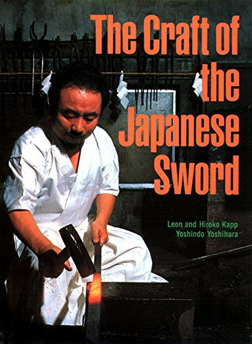 The Craft of the Japanese Sword: Kapp, Leon; Kapp, Hiroko; Yoshihara, Yoshindo