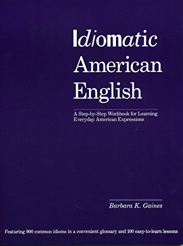 9781568364582: Idiomatic American English: A Step-by-Step Workbook for Learning Everyday American Expressions