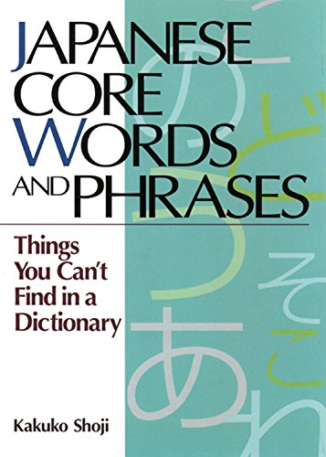 9781568364889: Japanese Core Words and Phrases: Things You Can't Find in a Dictionary