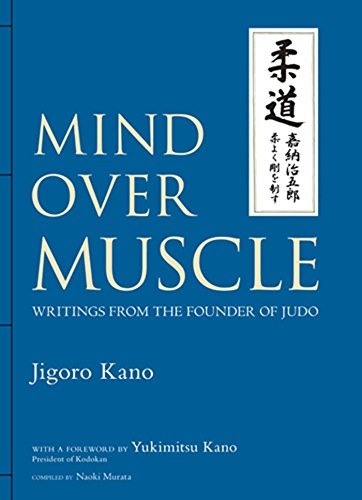 Mind Over Muscle: Writings from the Founder of Judo: Jigoro Kano