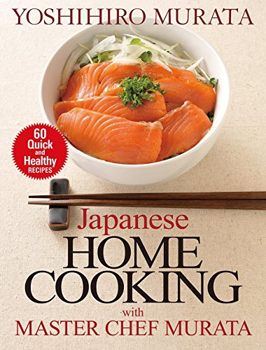 9781568365558: Japanese Home Cooking With Master Chef Murata: Sixty Quick And Healthy Recipes: Sixty Quick and Healthy Recipes
