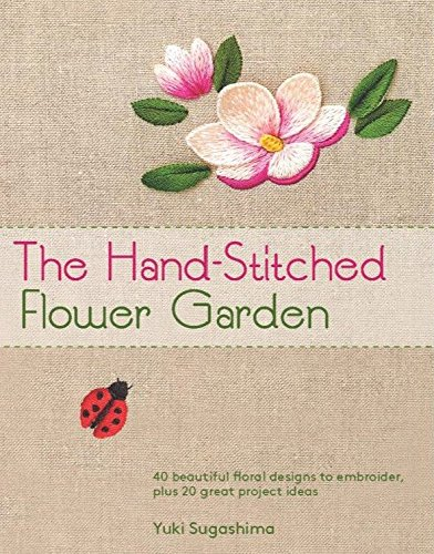 9781568365664: The Hand-Stitched Flower Garden: 40 Beautiful Floral Designs to Embroider, Plus 20 Great Project Ideas