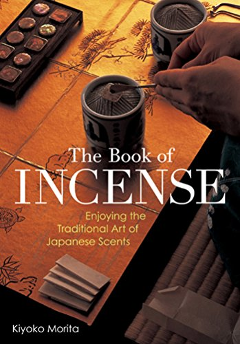9781568365725: The Book of Incense: Enjoying the Traditional Art of Japanese Scents