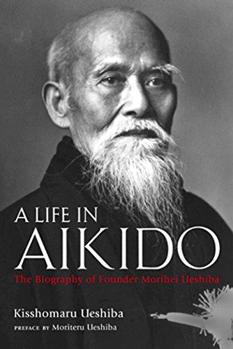 9781568365732: A Life in Aikido: The Biography of Founder Morihei Ueshiba