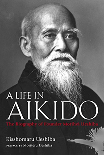 9781568365732: A Life in Aikido: The Biography of Founder Morihei Ueshiba