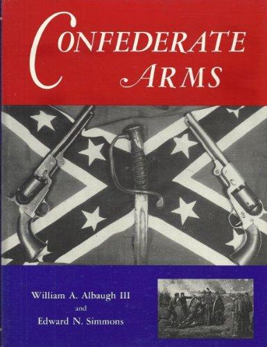 Confederate Arms (The William Albaugh Collection Series): Albaugh, William A.,