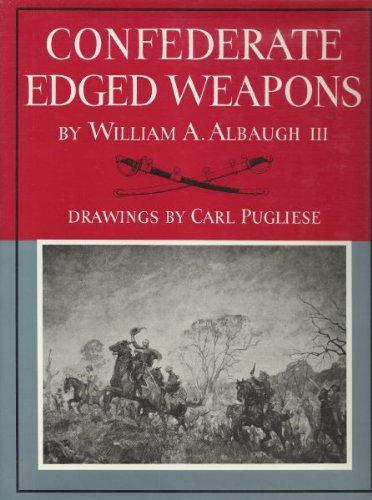 9781568372679: Confederate Edged Weapons (William Albaugh Collection)