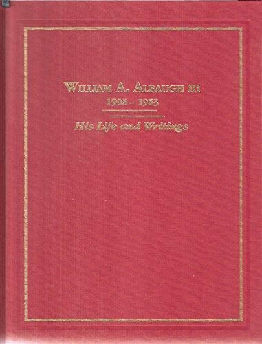 William A. Albaugh, III, 1908-1983: His Life: Kusrow, Bruce