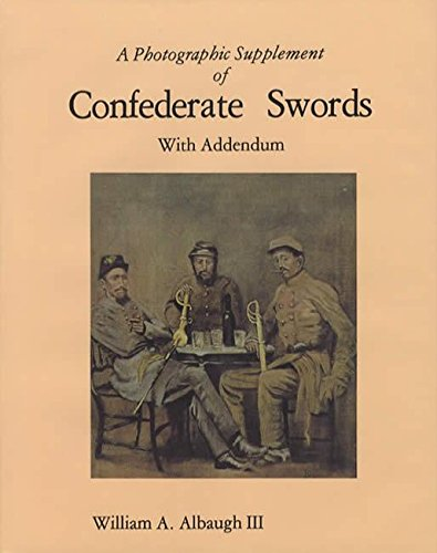 A Photographic Supplement of Confederate Swords, with Addendum: Albaugh, William A. III
