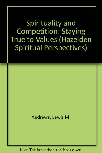 Spirituality and Competition: Staying True to Values (Hazelden Spiritual Perspectives): Andrews, ...