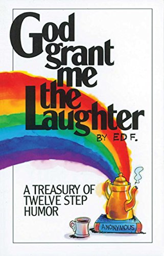 God Grant Me the Laughter: A Treasury of Twelve Step Humor: F., Ed