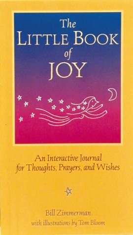The Little Book of Joy : An Interactive Journal for Thoughts, Prayers, and Wishes: Zimmerman, Bill