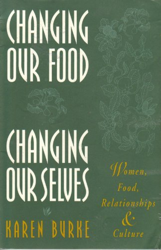 9781568380964: Changing Our Food Changing Our Selves: Women, Food, Relationships & Culture