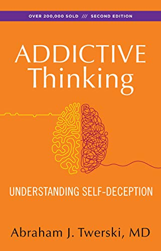 9781568381381: Addictive Thinking: Understanding Self-deception - How the Lies We Tell Ourselves and Others Perpetuate Our Addictions