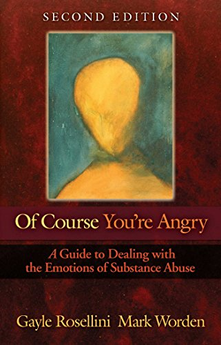 9781568381411: Of Course You're Angry: A Guide to Dealing with the Emotions of Substance Abuse