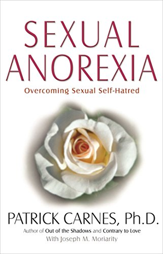 Sexual Anorexia: Overcoming Sexual Self-Hatred: Carnes Ph.D, Patrick