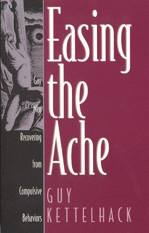 9781568382357: Easing the Ache: Gay Men Recovering from Compulsive Behaviors