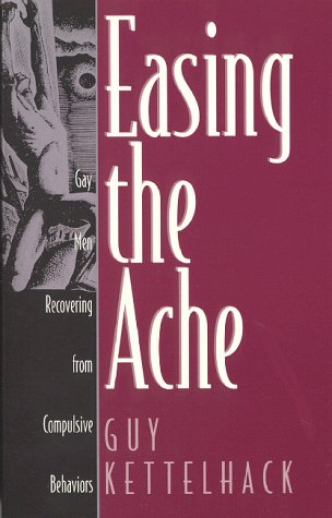 9781568382357: Easing the Ache: Gay Men Recovering from Compulsive Behaviors
