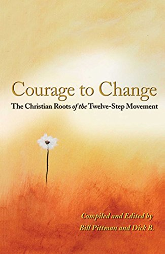 Courage To Change: The Christian Roots of the Twelve-Step Movement: Dick B.