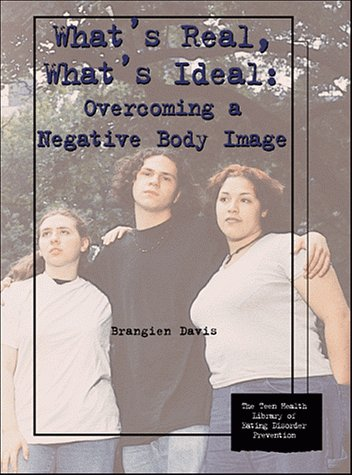 9781568382586: What's Real, What's Ideal: Overcoming a Negative Body Image (The Teen Health Library of Eating Disorder Prevention)